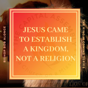Jesus Came To Establish a Kingdom, not a religion